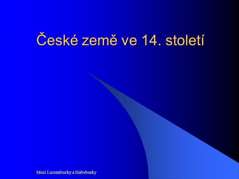 České země ve 14. století Mezi Lucemburky a Habsburky