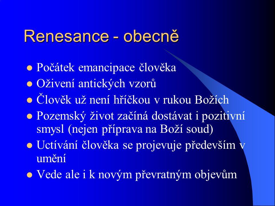 Renesance - obecně Počátek emancipace člověka Oživení antických vzorů