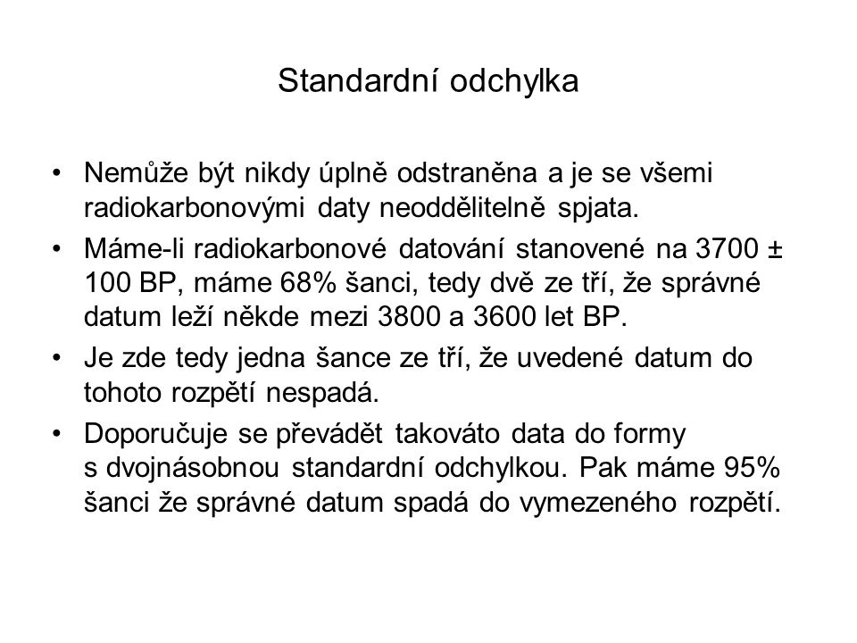 Standardní odchylka Nemůže být nikdy úplně odstraněna a je se všemi radiokarbonovými daty neoddělitelně spjata.