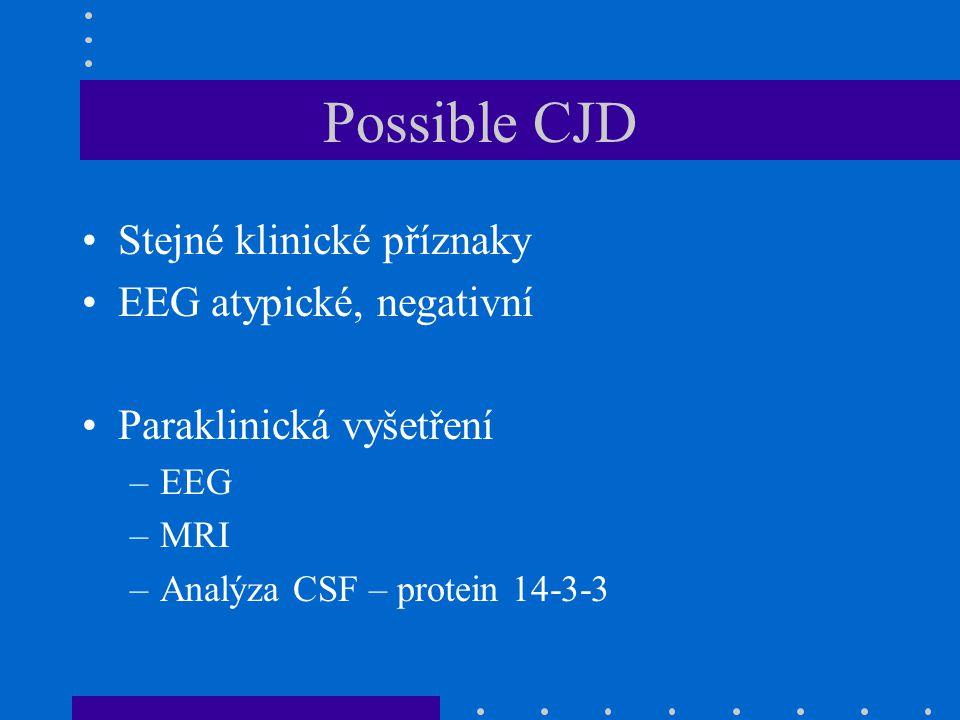 Possible CJD Stejné klinické příznaky EEG atypické, negativní