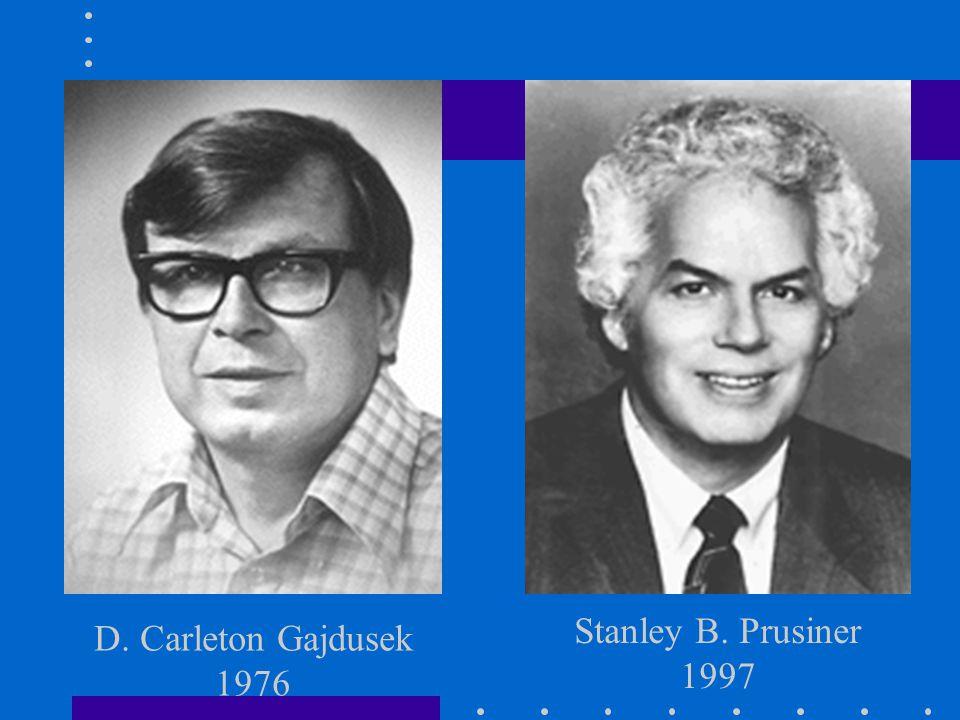 Stanley B. Prusiner 1997 D. Carleton Gajdusek 1976
