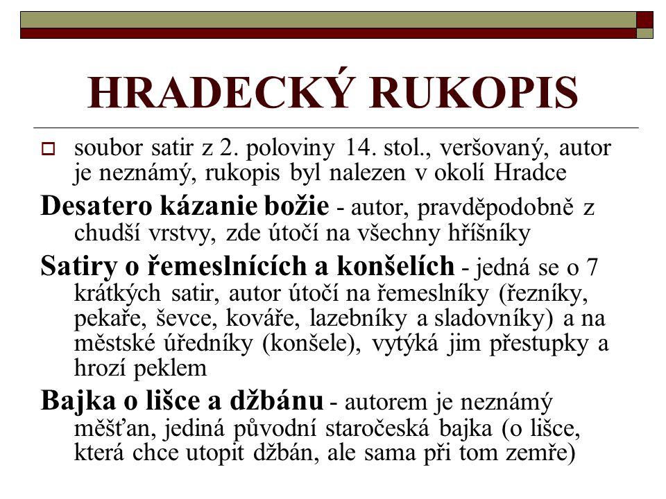 HRADECKÝ RUKOPIS soubor satir z 2. poloviny 14. stol., veršovaný, autor je neznámý, rukopis byl nalezen v okolí Hradce.