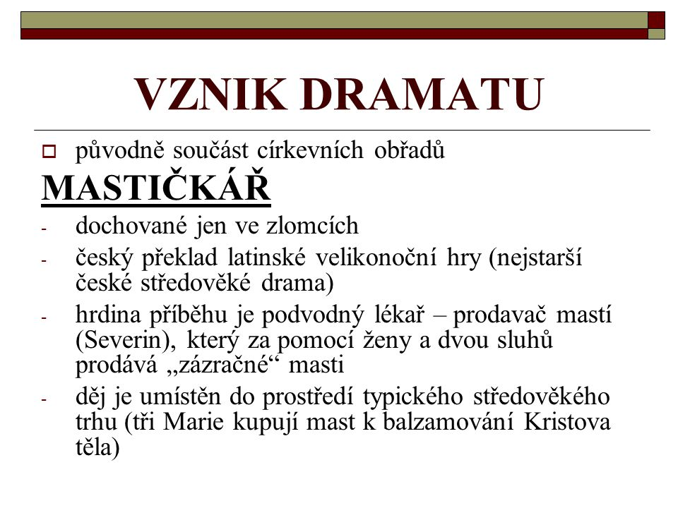 VZNIK DRAMATU MASTIČKÁŘ původně součást církevních obřadů