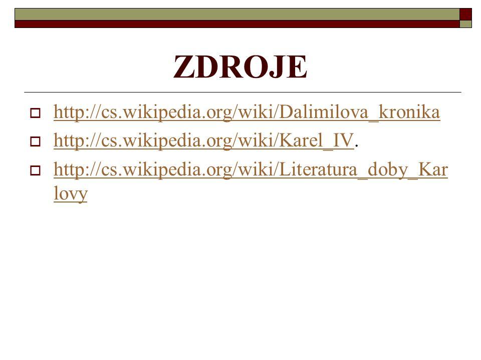 ZDROJE http://cs.wikipedia.org/wiki/Dalimilova_kronika