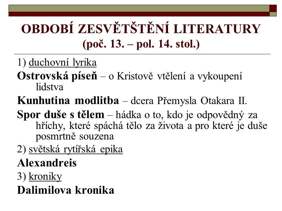 OBDOBÍ ZESVĚTŠTĚNÍ LITERATURY (poč. 13. – pol. 14. stol.)