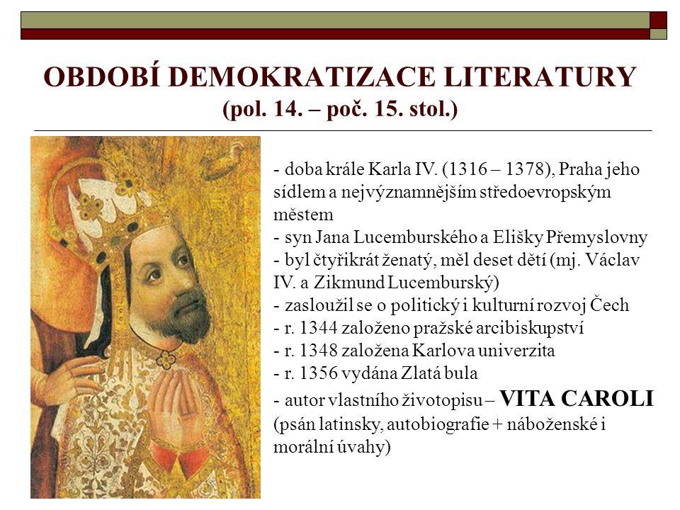 OBDOBÍ DEMOKRATIZACE LITERATURY (pol. 14. – poč. 15. stol.)