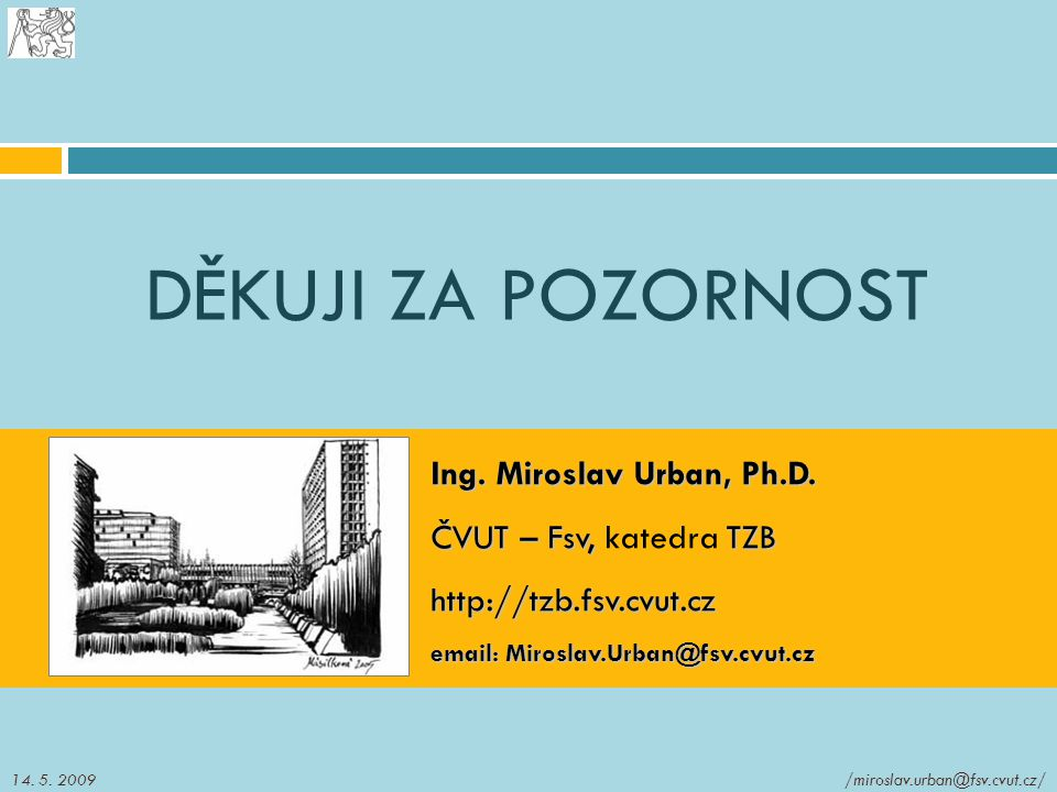 DĚKUJI ZA POZORNOST Ing. Miroslav Urban, Ph.D. ČVUT – Fsv, katedra TZB