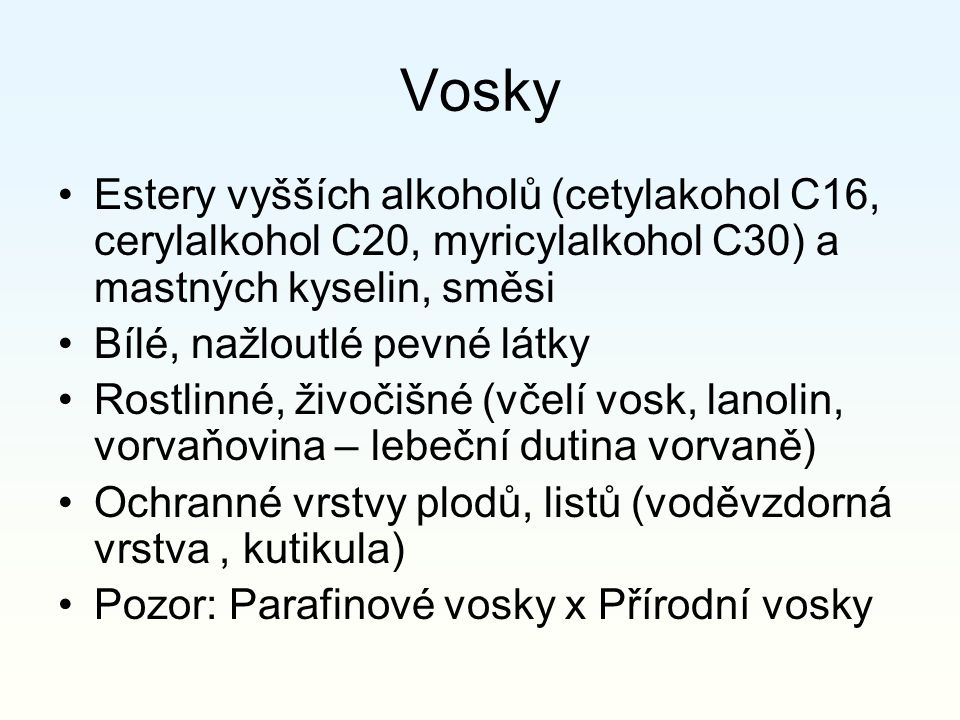 Vosky Estery vyšších alkoholů (cetylakohol C16, cerylalkohol C20, myricylalkohol C30) a mastných kyselin, směsi.