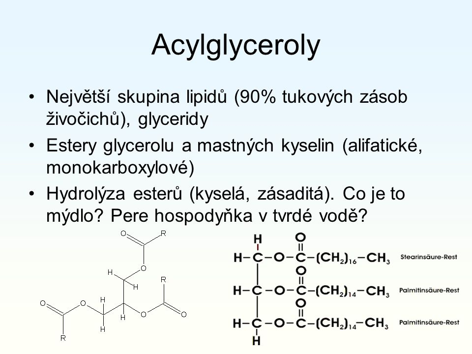 Acylglyceroly Největší skupina lipidů (90% tukových zásob živočichů), glyceridy. Estery glycerolu a mastných kyselin (alifatické, monokarboxylové)
