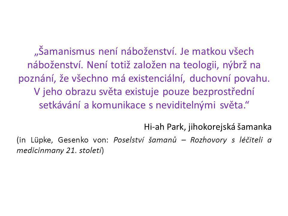 """""""Šamanismus není náboženství. Je matkou všech náboženství"""