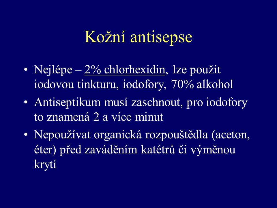 Kožní antisepse Nejlépe – 2% chlorhexidin, lze použít iodovou tinkturu, iodofory, 70% alkohol.