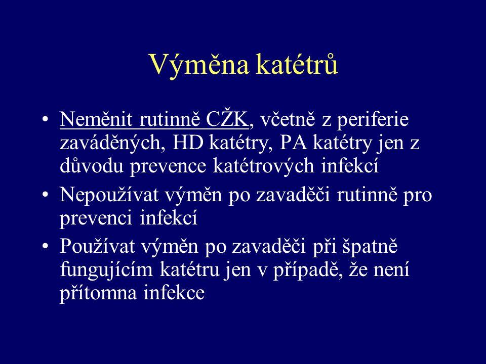 Výměna katétrů Neměnit rutinně CŽK, včetně z periferie zaváděných, HD katétry, PA katétry jen z důvodu prevence katétrových infekcí.