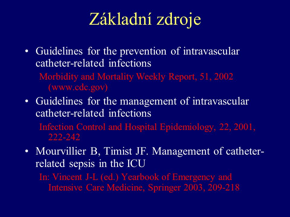 Základní zdroje Guidelines for the prevention of intravascular catheter-related infections.