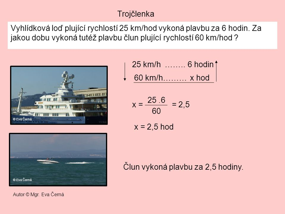 Člun vykoná plavbu za 2,5 hodiny.