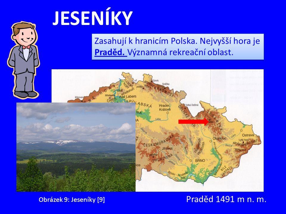 JESENÍKY Zasahují k hranicím Polska. Nejvyšší hora je Praděd. Významná rekreační oblast. Praděd 1491 m n. m.
