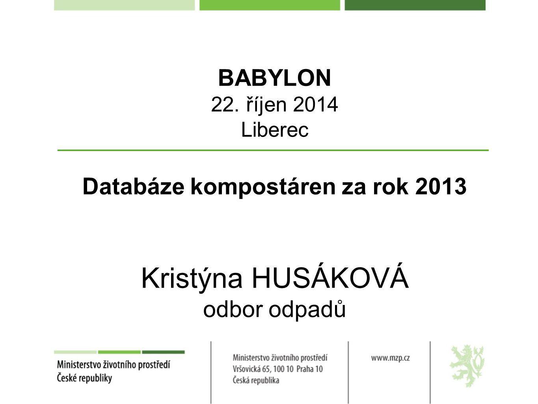 BABYLON 22. říjen 2014 Liberec Databáze kompostáren za rok 2013 Kristýna HUSÁKOVÁ odbor odpadů