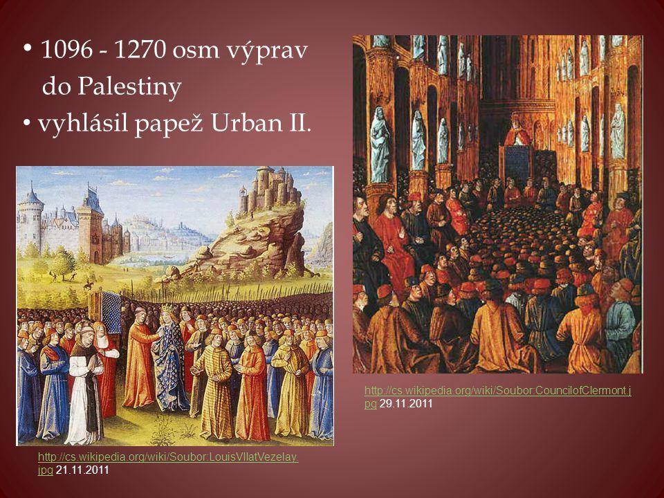 1096 - 1270 osm výprav do Palestiny vyhlásil papež Urban II.