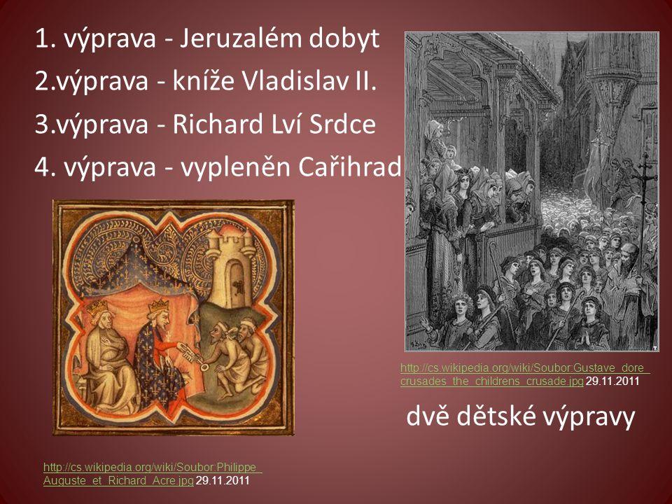 1. výprava - Jeruzalém dobyt 2. výprava - kníže Vladislav II. 3