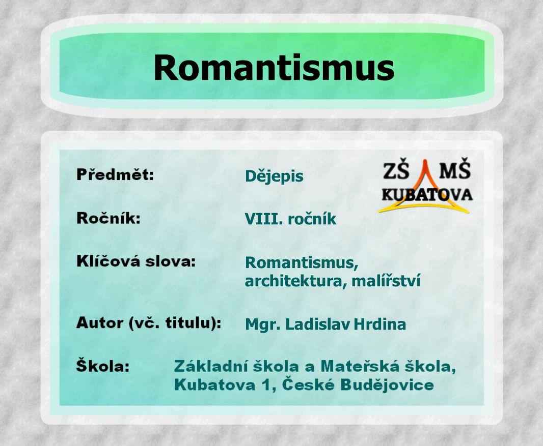 Romantismus Dějepis VIII. ročník Romantismus, architektura, malířství