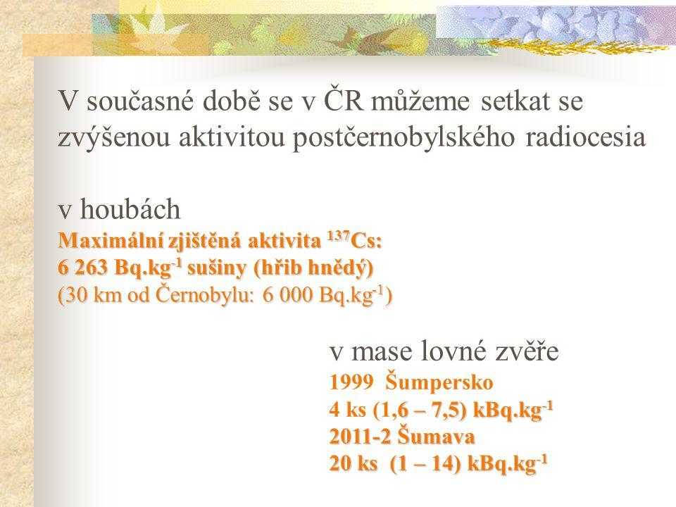V současné době se v ČR můžeme setkat se zvýšenou aktivitou postčernobylského radiocesia
