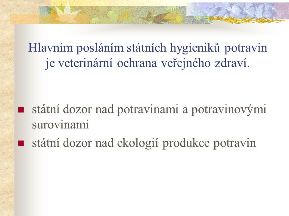 Hlavním posláním státních hygieniků potravin je veterinární ochrana veřejného zdraví.