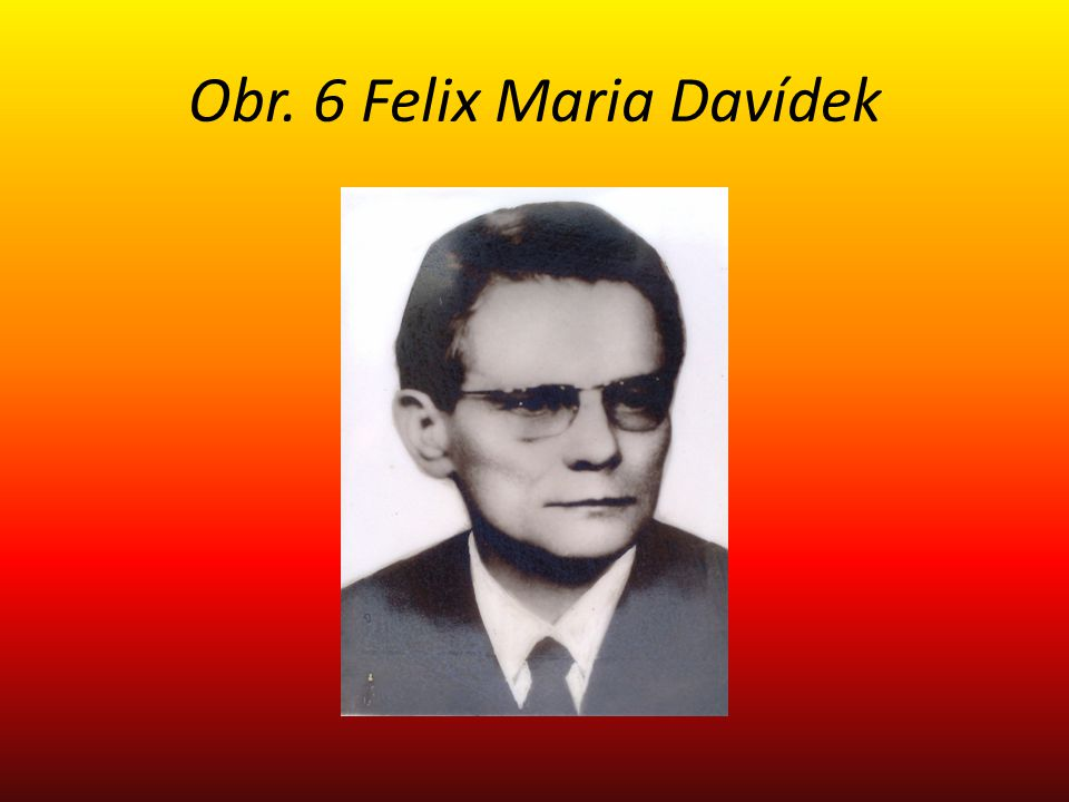 Obr. 6 Felix Maria Davídek