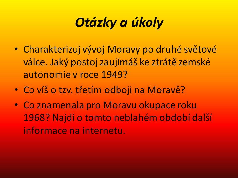 Otázky a úkoly Charakterizuj vývoj Moravy po druhé světové válce. Jaký postoj zaujímáš ke ztrátě zemské autonomie v roce 1949