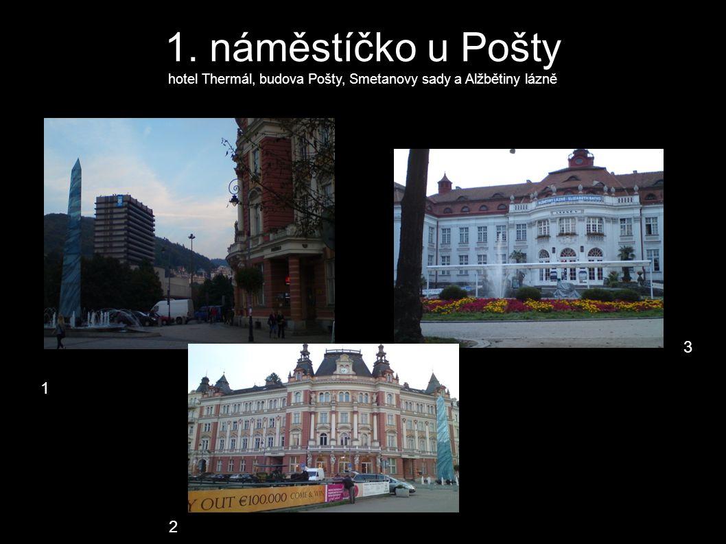 1. náměstíčko u Pošty hotel Thermál, budova Pošty, Smetanovy sady a Alžbětiny lázně