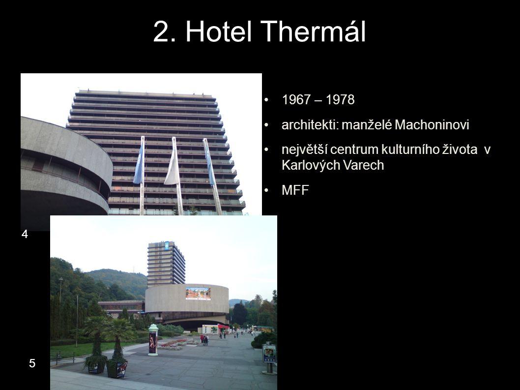 2. Hotel Thermál 1967 – 1978 architekti: manželé Machoninovi