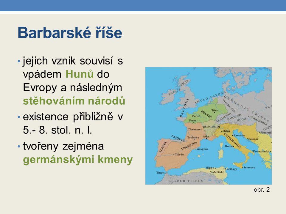 Barbarské říše jejich vznik souvisí s vpádem Hunů do Evropy a následným stěhováním národů. existence přibližně v 5.- 8. stol. n. l.
