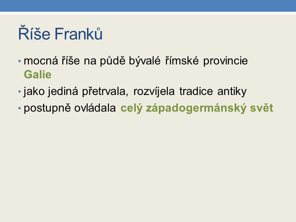 Říše Franků mocná říše na půdě bývalé římské provincie Galie