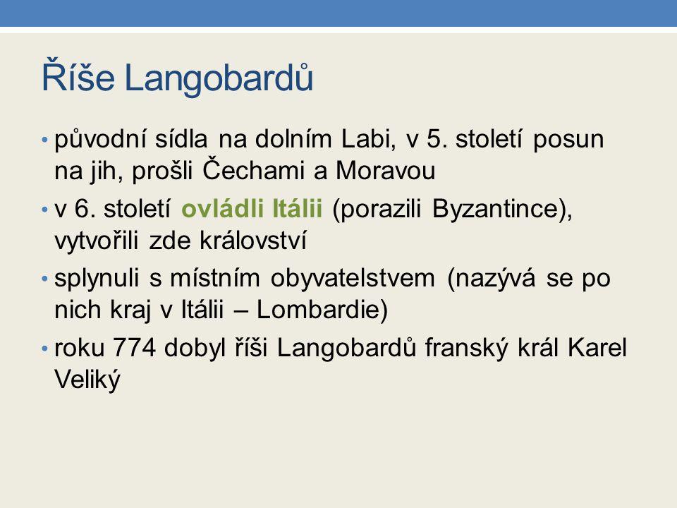 Říše Langobardů původní sídla na dolním Labi, v 5. století posun na jih, prošli Čechami a Moravou.
