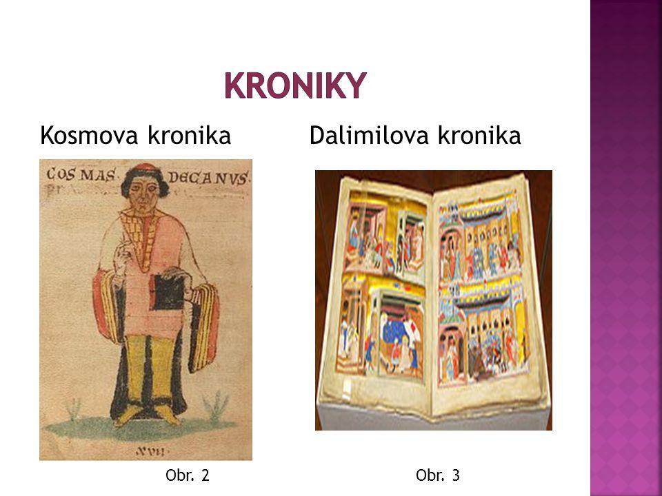 Kroniky Kosmova kronika Dalimilova kronika Obr. 2 Obr. 3
