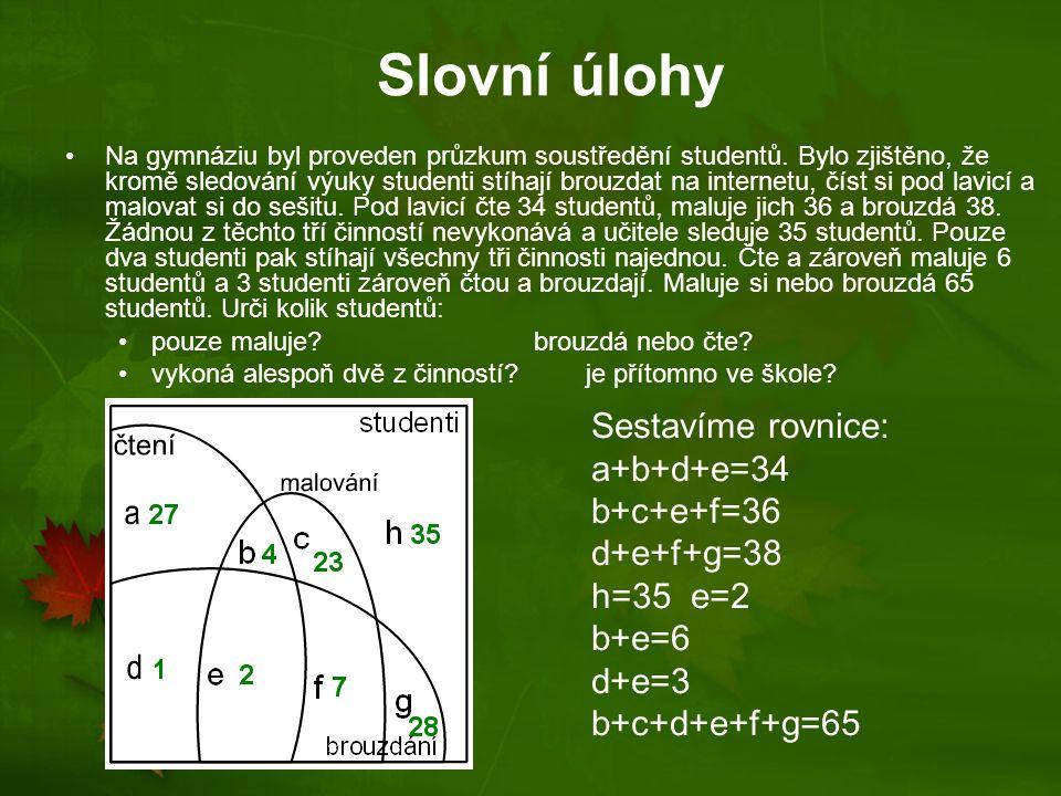 Slovní úlohy Sestavíme rovnice: a+b+d+e=34 b+c+e+f=36 d+e+f+g=38