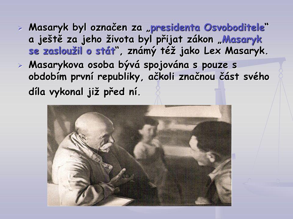 """Masaryk byl označen za """"presidenta Osvoboditele a ještě za jeho života byl přijat zákon """"Masaryk se zasloužil o stát , známý též jako Lex Masaryk."""
