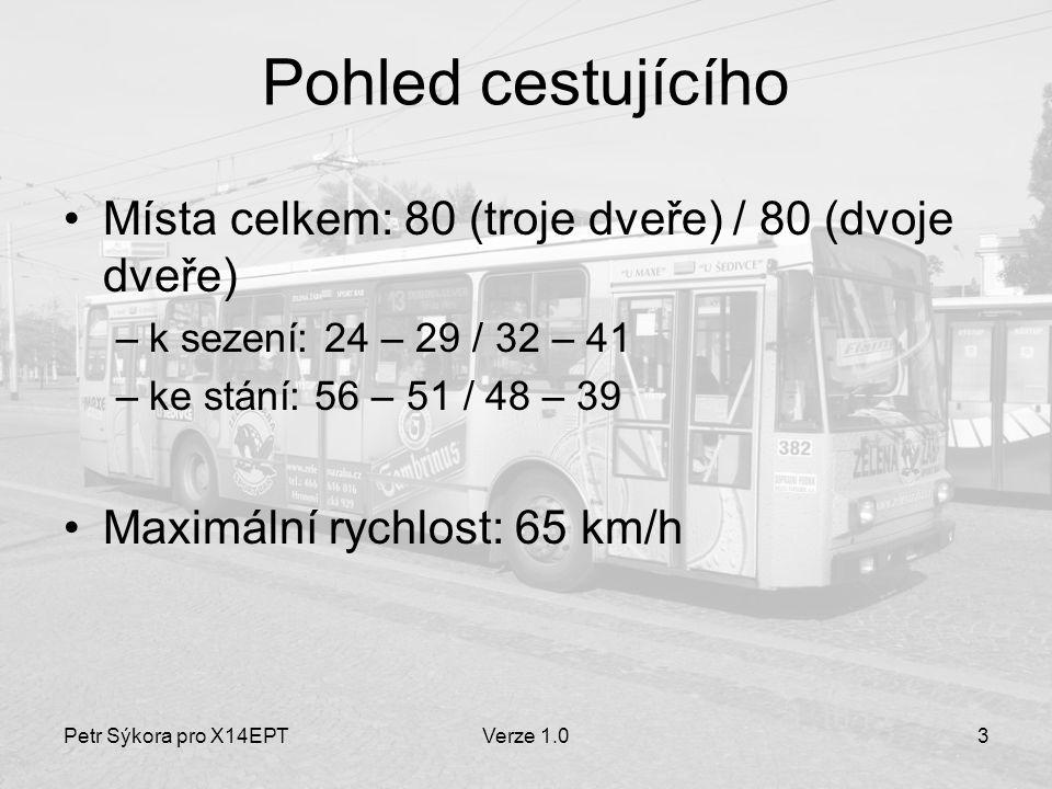 Pohled cestujícího Místa celkem: 80 (troje dveře) / 80 (dvoje dveře)