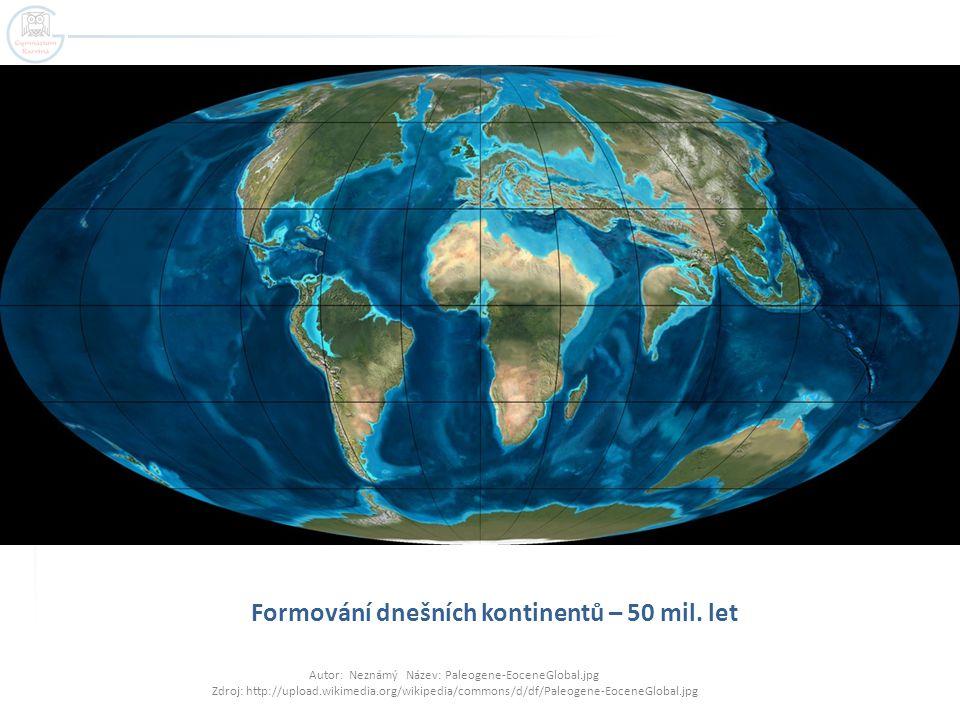 Formování dnešních kontinentů – 50 mil. let