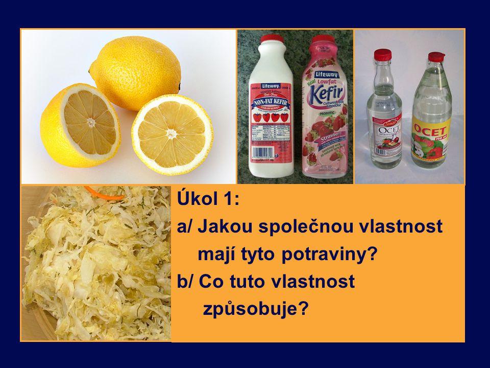 Úkol 1: a/ Jakou společnou vlastnost mají tyto potraviny b/ Co tuto vlastnost způsobuje