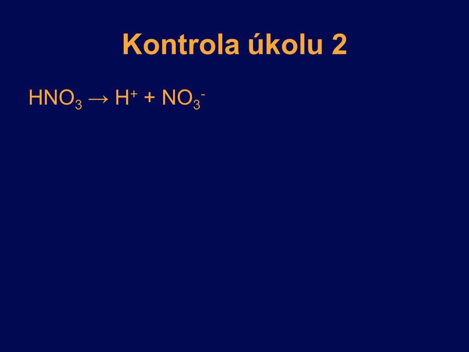 Kontrola úkolu 2 HNO3 → H+ + NO3-