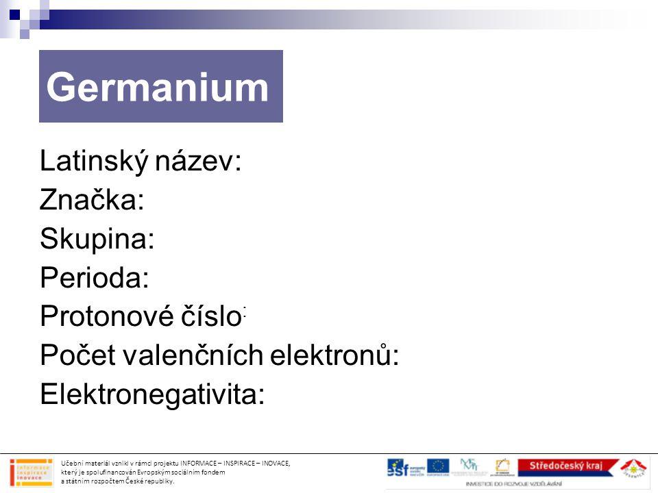 Germanium Latinský název: Značka: Skupina: Perioda: Protonové číslo: