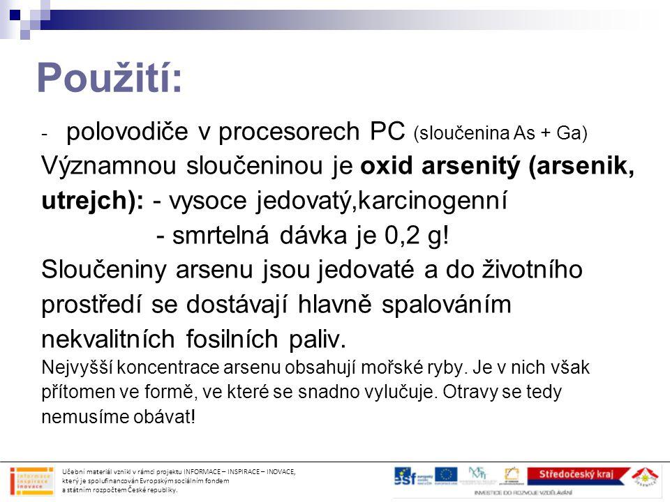 Použití: polovodiče v procesorech PC (sloučenina As + Ga)