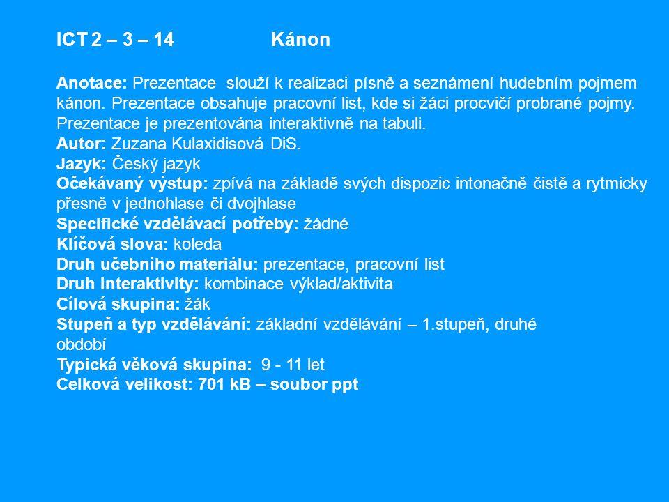 ICT 2 – 3 – 14 Kánon Anotace: Prezentace slouží k realizaci písně a seznámení hudebním pojmem.