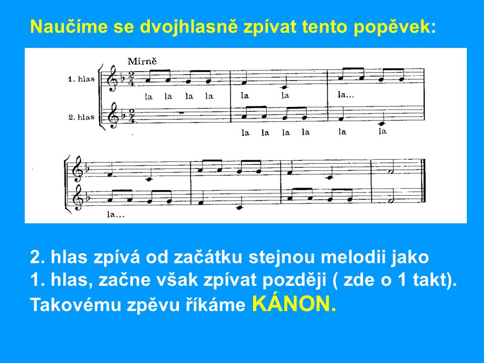 Naučíme se dvojhlasně zpívat tento popěvek: