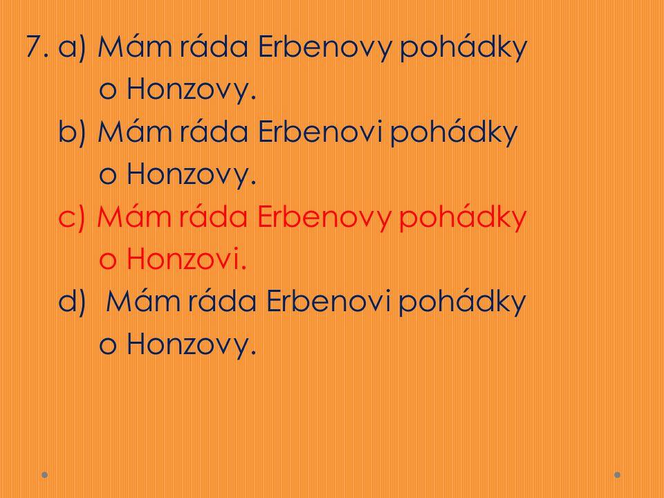 7. a) Mám ráda Erbenovy pohádky o Honzovy