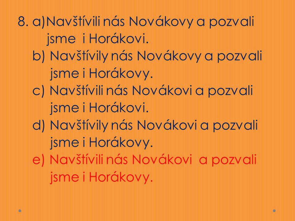 8. a)Navštívili nás Novákovy a pozvali jsme i Horákovi