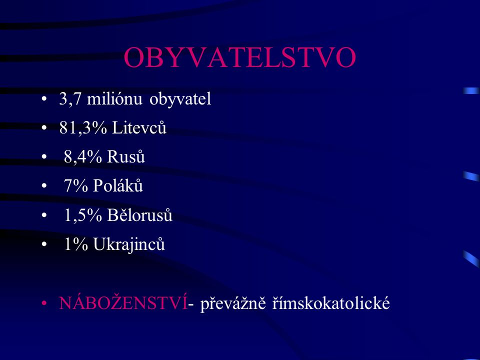 OBYVATELSTVO 3,7 miliónu obyvatel 81,3% Litevců 8,4% Rusů 7% Poláků