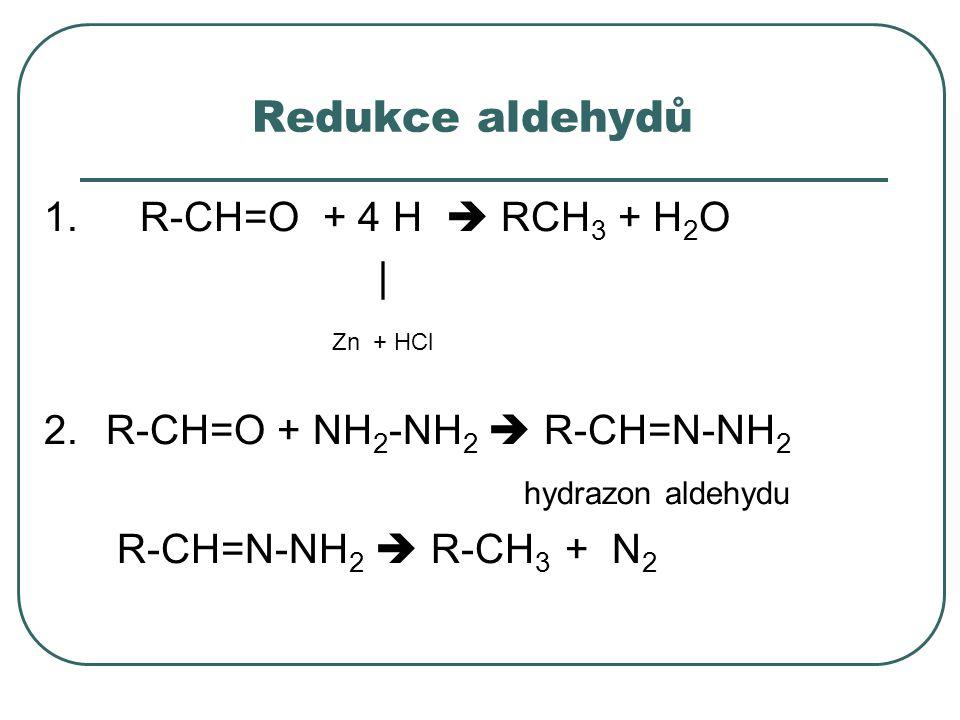 Redukce aldehydů 1. R-CH=O + 4 H  RCH3 + H2O | Zn + HCl