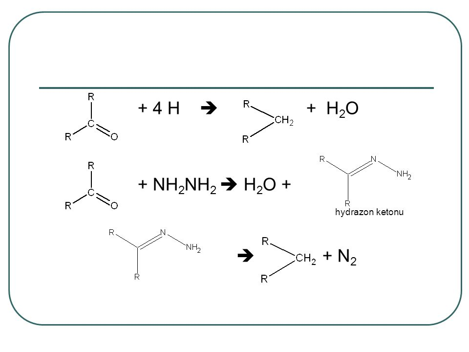 + 4 H  + H2O + NH2NH2  H2O + hydrazon ketonu  + N2