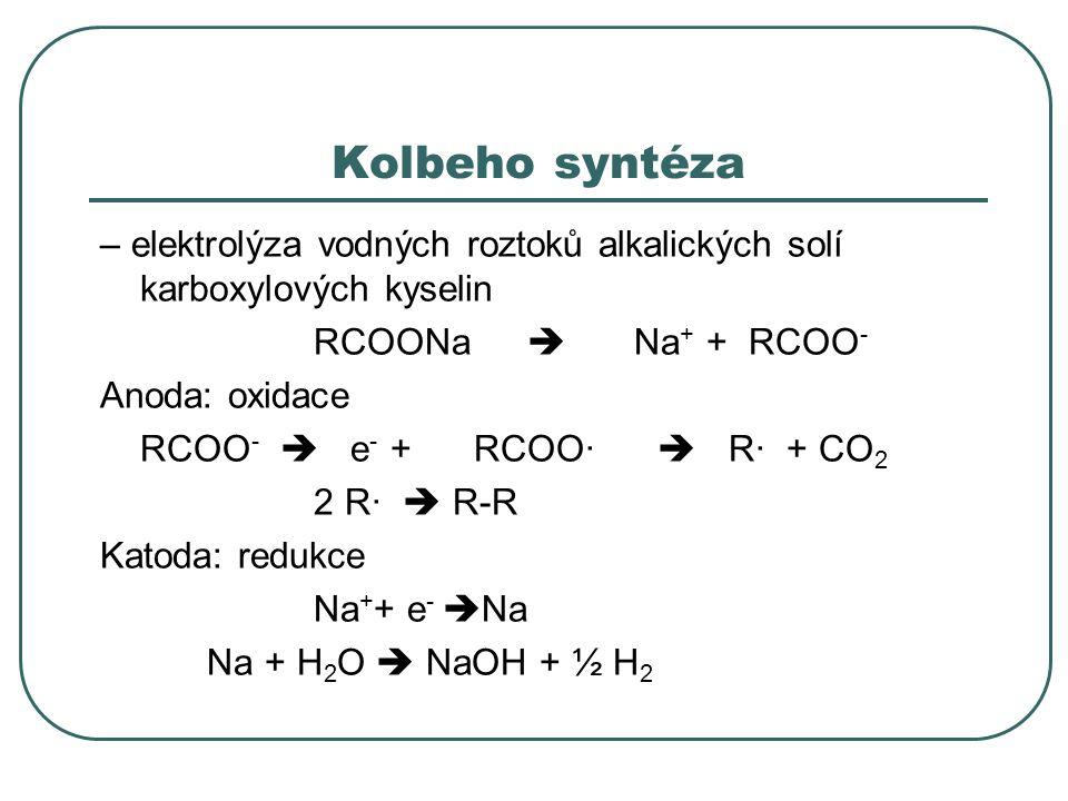 Kolbeho syntéza – elektrolýza vodných roztoků alkalických solí karboxylových kyselin. RCOONa  Na+ + RCOO-