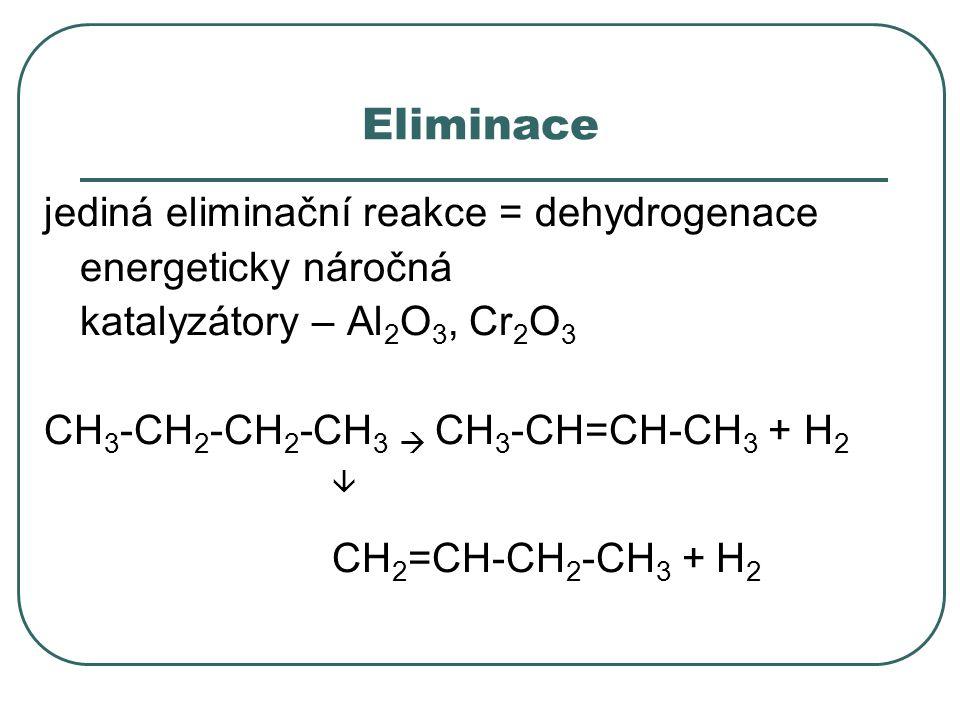 Eliminace jediná eliminační reakce = dehydrogenace energeticky náročná